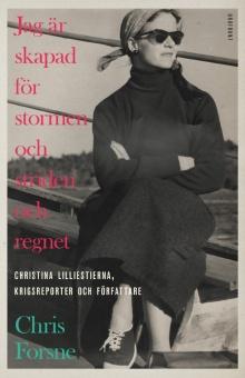 Jag är skapad för stormen och striden och regnet: Christina Lilliestierna, krigsreporter och författare