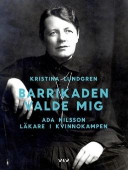 Barrikaden valde mig: Ada Nilsson - läkare i kvinnokampen