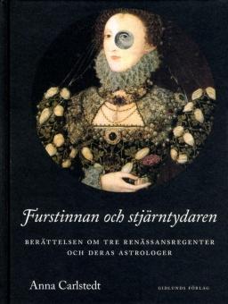 Furstinnan och stjärntydarna: Berättelsen om tre renässansregenter och deras astrologer