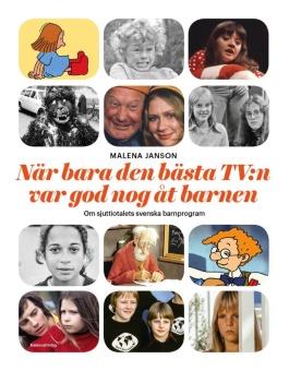 När bara den bästa TV:n är god nog åt barnen: Om sjuttiotalets svenska barnprogram