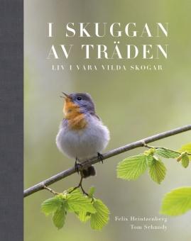 I Skuggan av Träden: Liv i våra vilda skogar - ÅRETS PANDABOK 2015 av Världsnaturfonden WWF