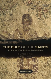 Cult of the Saints: Its Rise and Function in Latin Christianity - Enlarged Edition