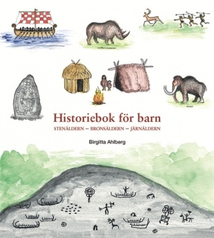 Historiebok för barn: Stenåldern - Bronsåldern - Järnåldern