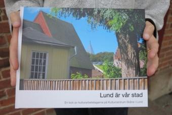 Lund är vår stad: En bok av kulturarbetstagarna på Kulturcentrum Skåne i Lund