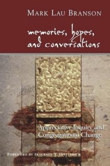 Memories, Hopes, and Conversations: Appreciative Inquiry and Congregational Change