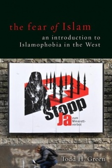 Fear of Islam: An Introduction to Islamophobia in the West