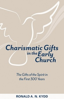 Charismatic Gifts in the Early Church: The Gifts of the Spirit in the First 300 Years