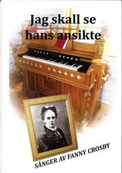 Jag skall se hans ansikte: Sånger av Fanny Crosby