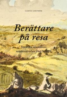 Berättare på resa: Svenska resenärers reseberättelser 1667-1829