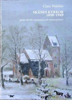 Skånes kyrkor 1050-1949 - Guide till 493 monument och minnesplatser