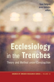 Ecclesiology in the Trenches: Theory and Method Under Construction ( Church of Sweden Research #10 )