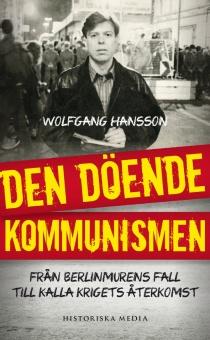 Den döende kommunismen: Från Berlinmurens fall till Kalla krigets återkomst