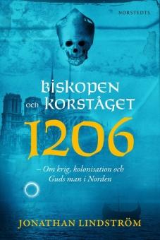 Biskopen och korståget 1206: om krig, kolonisation och Guds man i Norden