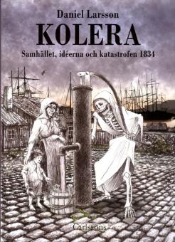 Kolera: Samhället, idéerna och katastrofen 1834