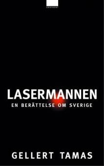 Lasermannen - en berättelse om Sverige