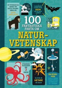 100 fantastiska fakta om naturvetenskap