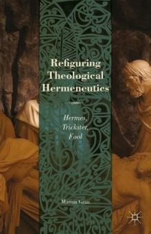 Refiguring Theological Hermeneutics: Hermes, Trickster, Fool (2013)
