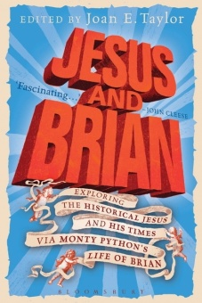 Jesus and Brian: Exploring the Historical Jesus and His Times Via Monty Python's Life of Brian