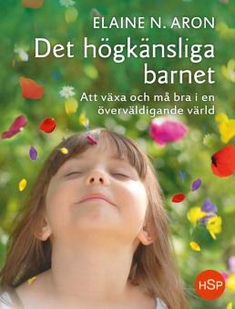Det högkänsliga barnet: Att växa och må bra i en överväldigande värld