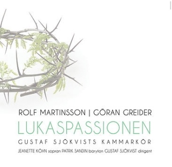 Lukaspassionen - Gustaf Sjökvists kammarkör