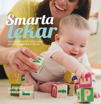 Smarta lekar: 100 roliga och utvecklande aktiviteter för ditt barn