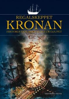 Regalskeppet Kronan: Historia och arkeologi ur djupet