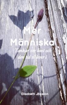 Mer människa: Tankar om livet och den tid vi lever i