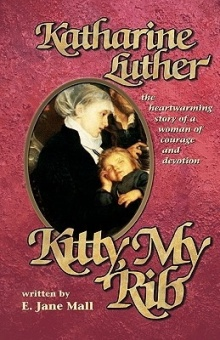 Kitty, My Rib: Katharine Luther: the heartwarming story of a woman of courage and devotion