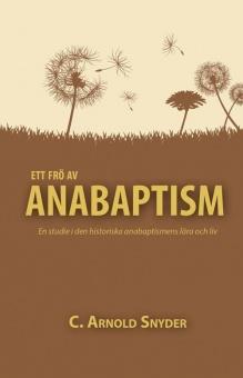 Ett frö av anabaptism: En studie i den historiska anabaptismens lära och liv