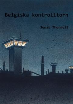 Belgiska kontrolltorn: Dikter och Prosa 1984-2016