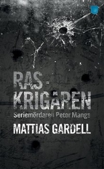 Raskrigaren: Seriemördaren Peter Mangs