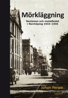 Mörkläggning: Nazismen och motståndet i Norrköping 1933-1945