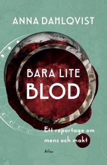 Bara lite blod: Ett reportage om mens och makt
