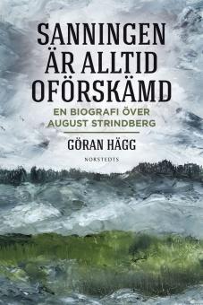 Sanningen är alltid oförskämd - en biografi över August Strindberg