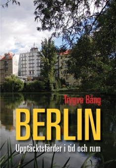 Berlin - Upptäcktsfärder i tid och rum