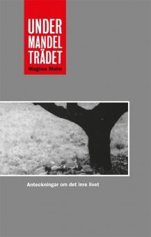 Under mandelträdet: anteckningar om det inre livet