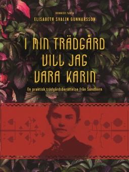 I min trädgård vill jag vara Karin: en praktisk trädgårdsberättelse från Sundborn
