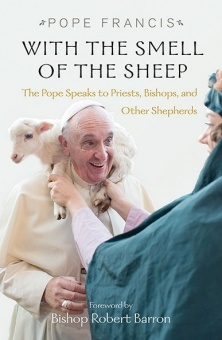 With the Smell of the Sheep: The Pope Speaks to Priests, Bishops, and Other Shepherds