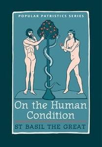 On the Human Condition - Popular Patristics Series