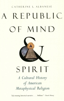 Republic of Mind and Spirit: A Cultural History of American Metaphysical Religion