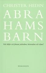 Abrahams barn: Vad skiljer och förenar judendom, kristendom och islam?