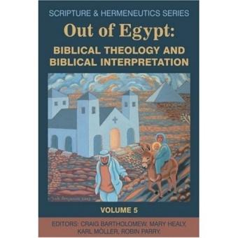 Out of Egypt: Biblical Theology and Biblical Interpretation Scripture and Hermeneutics Series Vol. 5