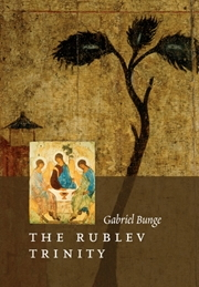 Rublev Trinity: The Icon of the Trinity by the Monk-Painter ANdrei Rublev