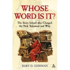 Whose Word Is It? - The Story Behind Who Changed the New Testament and Why