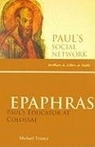 Epaphras: Paul's Educator at Clossae - Paul's Social Network: Brothers + Sisters in Faith