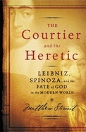 Courtier and the Heretic. Leibniz, Spinoza, and the Fate of God in the Modern World
