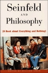 Seinfeld and Philosophy (A book about Everything and Nothing)