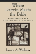 Where Darwin Meets the Bible - Creationists and Evolutionists in America