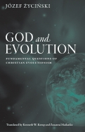 God and Evolution: Fundamental Questions of Christian Evolutionism
