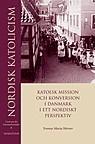 Nordisk katolicism - Katolsk mission och konversion i Danmark i ett nordiskt perspektiv - Centrum för Danmarksstudier 6